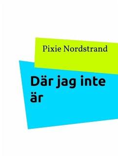 Där jag inte är (eBook, ePUB) - Nordstrand, Pixie