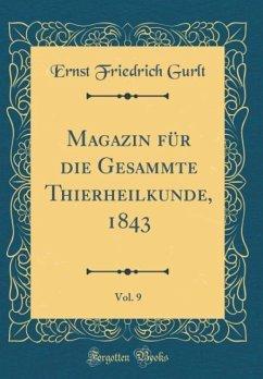 Magazin für die Gesammte Thierheilkunde, 1843, Vol. 9 (Classic Reprint)