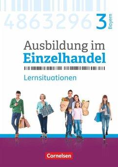 Ausbildung im Einzelhandel 3. Ausbildungsjahr - Bayern - Arbeitsbuch mit Lernsituationen