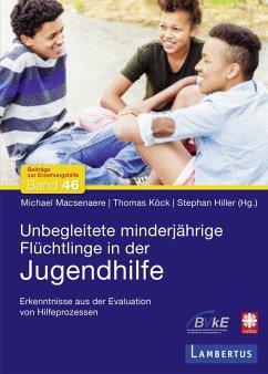 Unbegleitete minderjährige Flüchtlinge in der Jugendhilfe (eBook, PDF) - Macsenaere, Michael; Köck, Thomas