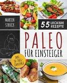 Paleo für Einsteiger: 30-Tage-Challenge und 55 leckere Rezepte (eBook, ePUB)