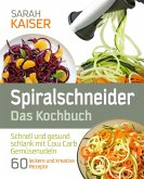 Spiralschneider - Das Kochbuch: Schnell und gesund schlank mit Low Carb Gemüsenudeln (eBook, ePUB)