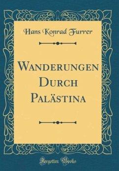 Wanderungen Durch Palästina (Classic Reprint)