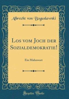 Los Vom Joch Der Sozialdemokratie!: Ein Mahnwor...