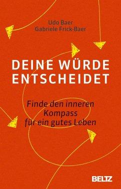 Deine Würde entscheidet (eBook, ePUB) - Baer, Udo; Frick-Baer, Gabriele