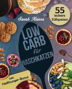 Low Carb für Naschkatzen: Die leckersten 55 Desserts und Süßspeisen (fast) ohne Kohlenhydrate (eBook, ePUB) - Kaiser, Sarah