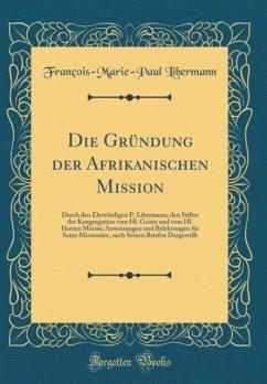 Die Gründung Der Afrikanischen Mission: Durch D...