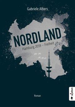 Nordland. Hamburg 2059 - Freiheit - Albers, Gabriele