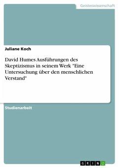 """David Humes Ausführungen des Skeptizismus in seinem Werk """"Eine Untersuchung über den menschlichen Verstand"""" (eBook, PDF)"""