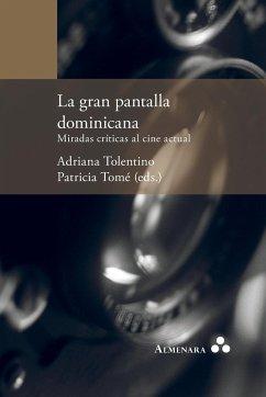 La gran pantalla dominicana. Miradas críticas al cine actual - Tolentino, Adriana Tomé, Patricia