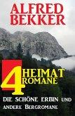 4 Alfred Bekker Heimatromane: Die schöne Erbin und andere Bergromane (eBook, ePUB)