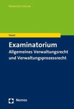 Examinatorium Allgemeines Verwaltungsrecht und Verwaltungsprozessrecht - Sauer, Heiko