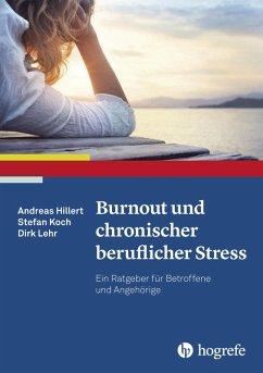 Burnout und chronischer beruflicher Stress (eBook, PDF) - Koch, Stefan; Hillert, Andreas; Lehr, Dirk