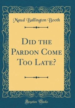 Did the Pardon Come Too Late? (Classic Reprint)