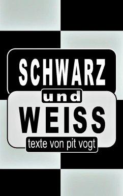 Schwarz und Weiss - Vogt, Pit