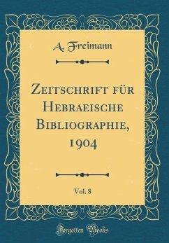 Zeitschrift für Hebraeische Bibliographie, 1904, Vol. 8 (Classic Reprint)