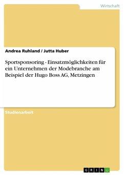 Sportsponsoring - Einsatzmöglichkeiten für ein Unternehmen der Modebranche am Beispiel der Hugo Boss AG, Metzingen (eBook, ePUB)