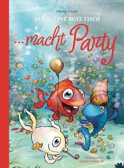 Der Kleine Rote Fisch macht Party - Fuchs, Olivier