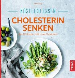 Köstlich essen - Cholesterin senken - Iburg, Anne