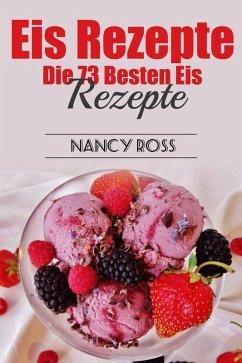 Eis Rezepte: Die 73 Besten Eis Rezepte (eBook, ...