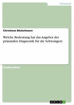 Welche Bedeutung hat das Angebot der pränatalen Diagnostik für die Schwangere (eBook, ePUB)
