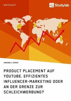 Product Placement auf YouTube. Effizientes Influencer-Marketing oder an der Grenze zur Schleichwerbung? (eBook, ePUB)
