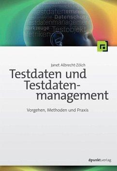 Testdaten und Testdatenmanagement (eBook, PDF) - Albrecht-Zölch, Janet