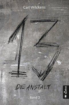 Die Anstalt / Dreizehn Bd.2 - Wilckens, Carl