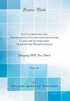 Sitzungsberichte der Mathematisch-Naturwissenschaftliche Classe der Kaiserlichen Akademie der Wissenschaften, Vol. 34