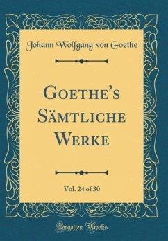 Goethe's Sämtliche Werke, Vol. 24 of 30 (Classic Reprint)