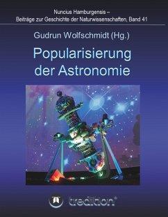 Popularisierung der Astronomie. Proceedings der Tagung des Arbeitskreises Astronomiegeschichte in der Astronomischen Gesellschaft in Bochum 2016. - Wolfschmidt, Gudrun