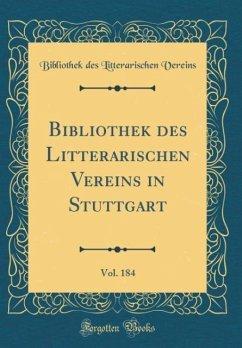 Bibliothek des Litterarischen Vereins in Stuttgart, Vol. 184 (Classic Reprint)