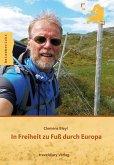 In Freiheit zu Fuß durch Europa (eBook, ePUB)