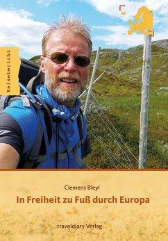 In Freiheit zu Fuß durch Europa (eBook, ePUB) - Bleyl, Clemens