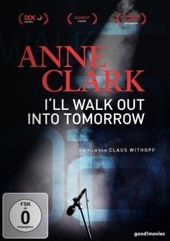 Anne Clark - I'll Walk Out Into Tomorrow - Dokumentation