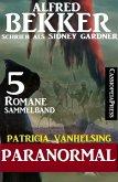 Patricia Vanhelsing Sammelband 5 Romane: Sidney Gardner - Paranormal (eBook, ePUB)