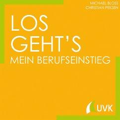 Los geht´s - Mein Berufseinstieg - Bloß, Michael;Bloss, Michael;Peksen, Christian