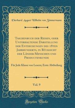 Taschenbuch der Reisen, oder Unterhaltende Darstellung der Entdeckungen des 18ten Jahrhunderts, in Rücksicht der Länder-Menschen-und Productenkunde, Vol. 9