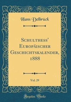 Schulthess' Europäischer Geschichtskalender, 1888, Vol. 29 (Classic Reprint)