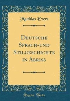 Deutsche Sprach-und Stilgeschichte in Abriss (Classic Reprint)