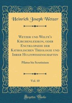 Wetzer und Welte's Kirchenlexikon, oder Encyklopädie der Katholischen Theologie und Ihrer Hülfswissenschaften, Vol. 10