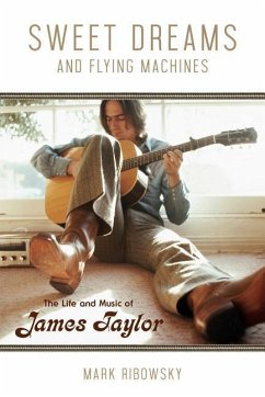 Sweet Dreams and Flying Machines: The Life and Music of James Taylor - Ribowsky, Mark