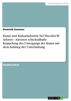 Kunst und Kulturindustrie bei Theodor W. Adorno - Adornos schicksalhafte Koppelung des Untergangs der Kunst mit dem Aufstieg der Unterhaltung (eBook, ePUB)