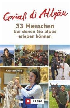 Griaß di Allgäu -33 Menschen, bei denen Sie etwas erleben können (Mängelexemplar) - Pohle, Alexander