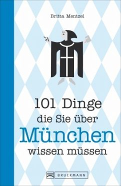 101 Dinge, die Sie über München wissen müssen (...