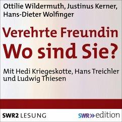Verehrte Freundin! Wo sind Sie? (MP3-Download) - Wildermuth, Ottilie; Kerner, Justinus; Wolfinger, Hans-Dieter