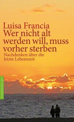 Wer nicht alt werden will, muss vorher sterben (eBook, ePUB) - Francia, Luisa