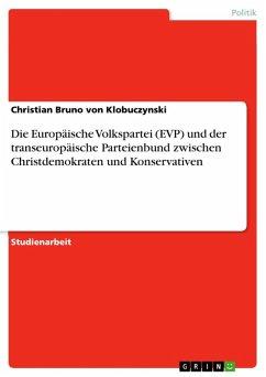 Die Europäische Volkspartei (EVP) und der transeuropäische Parteienbund zwischen Christdemokraten und Konservativen (eBook, ePUB)