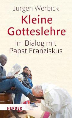 Kleine Gotteslehre im Dialog mit Papst Franziskus (eBook, PDF) - Werbick, Jürgen