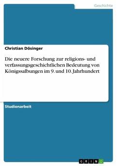 Die neuere Forschung zur religions- und verfassungsgeschichtlichen Bedeutung von Königssalbungen im 9. und 10. Jahrhundert (eBook, ePUB) - Dösinger, Christian
